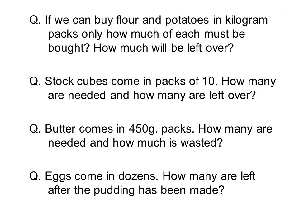 Q. If we can buy flour and potatoes in kilogram