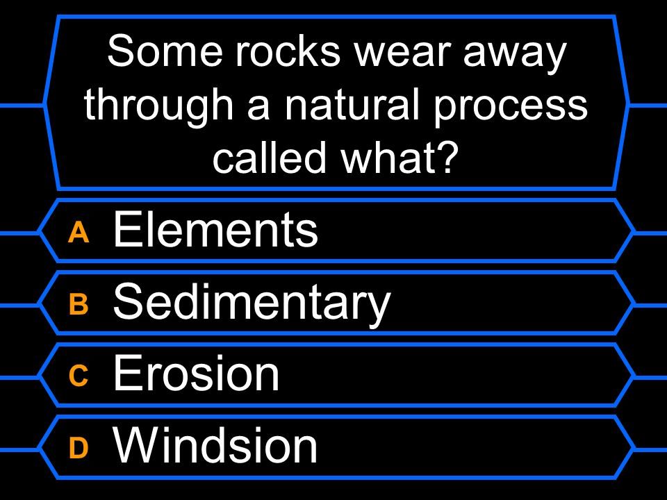 Some rocks wear away through a natural process called what