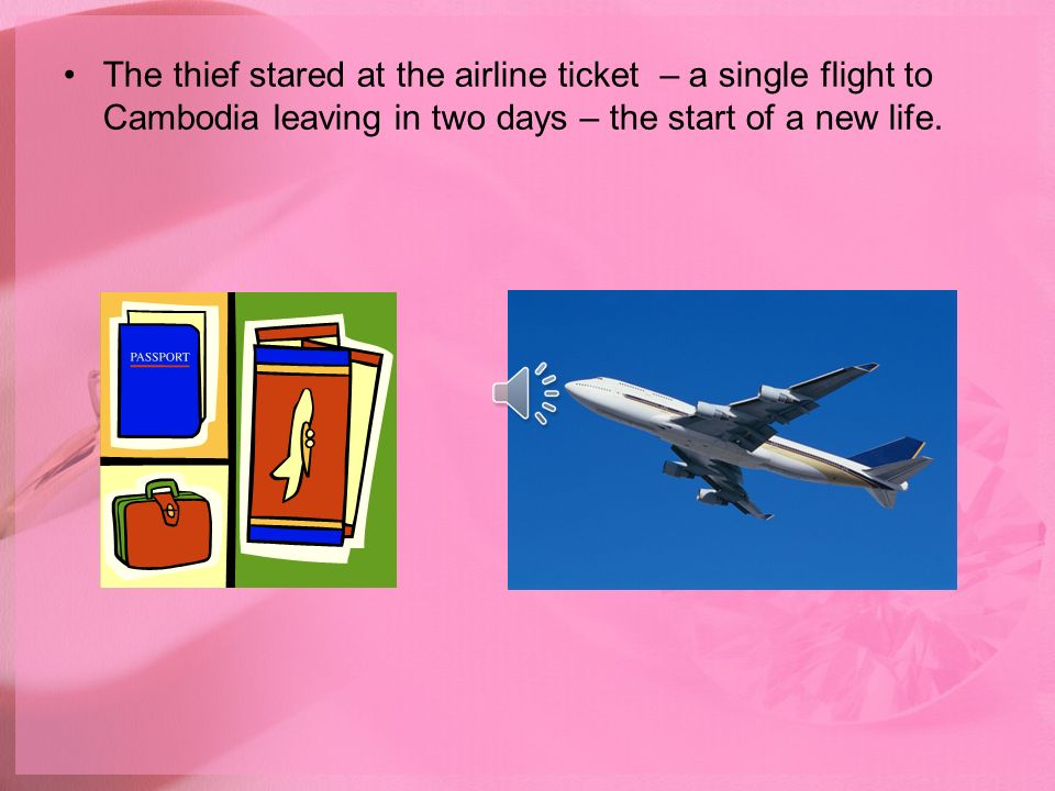 The thief stared at the airline ticket – a single flight to Cambodia leaving in two days – the start of a new life.