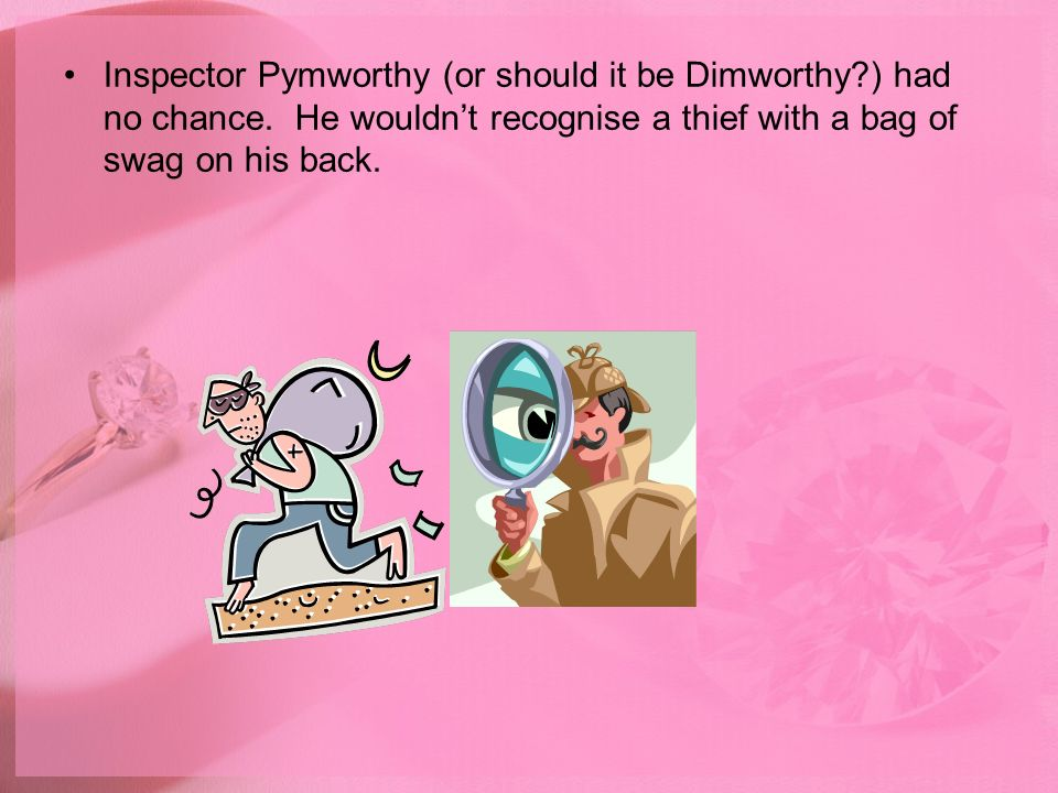 Inspector Pymworthy (or should it be Dimworthy. ) had no chance