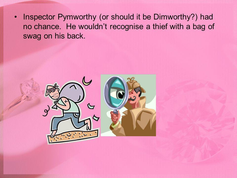 Inspector Pymworthy (or should it be Dimworthy. ) had no chance