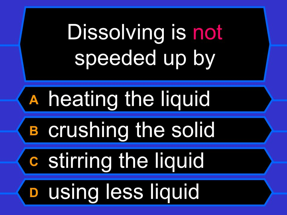 Dissolving is not speeded up by