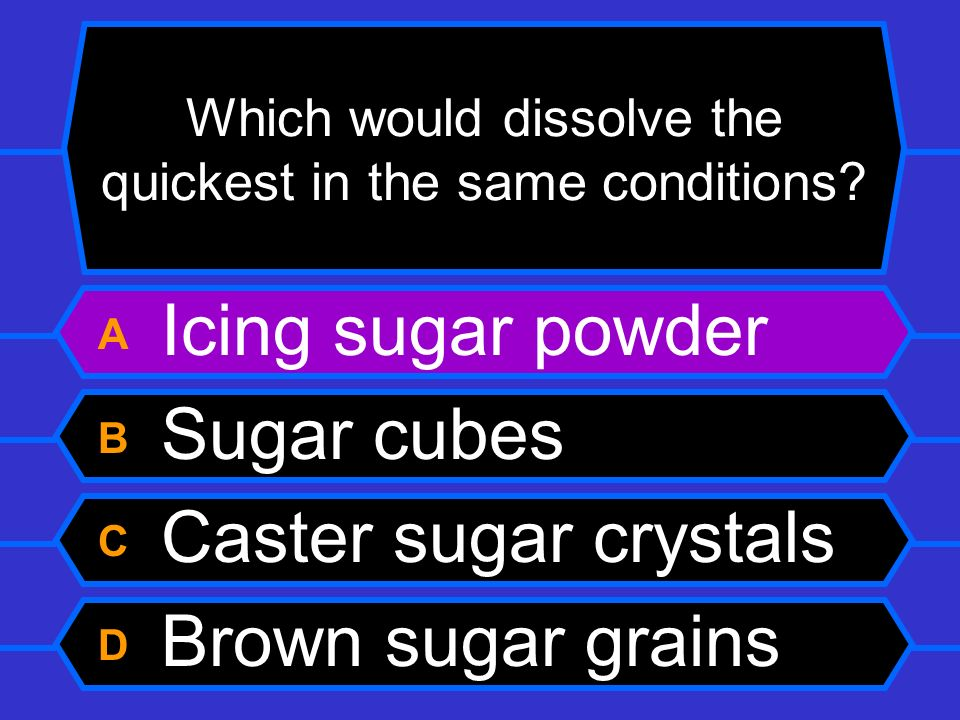 Which would dissolve the quickest in the same conditions