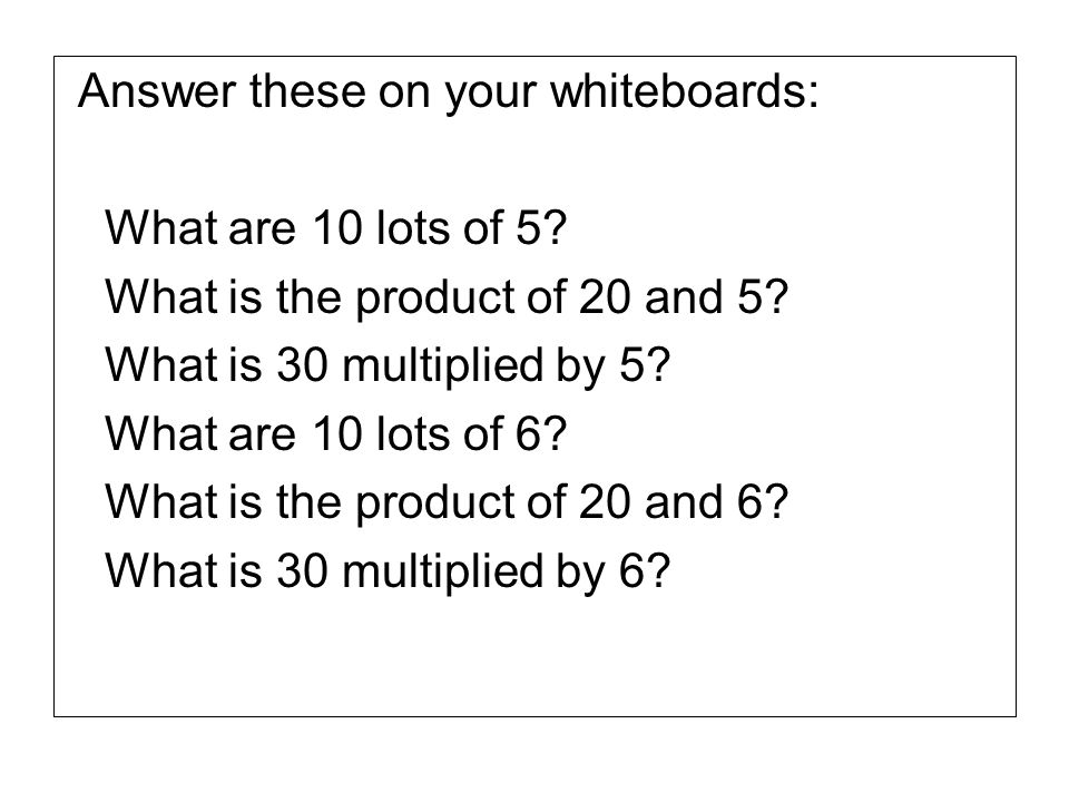 Answer these on your whiteboards: