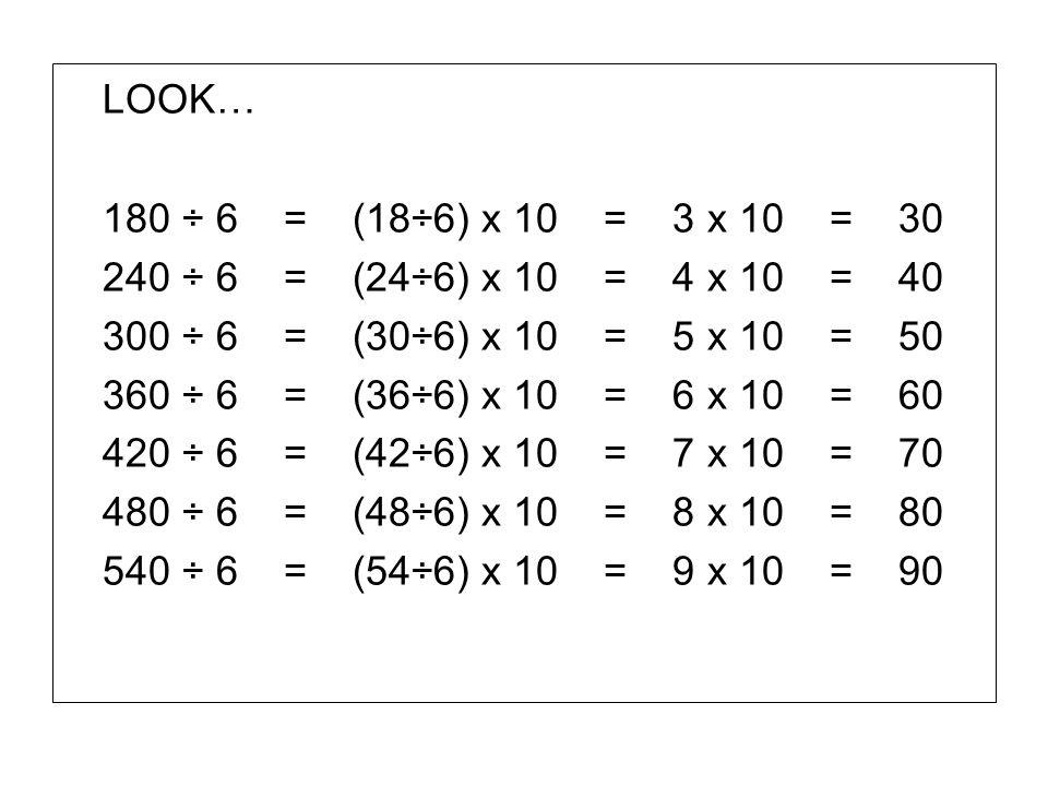 LOOK… 180 ÷ 6 = (18÷6) x 10 = 3 x 10 = 30. 240 ÷ 6 = (24÷6) x 10 = 4 x 10 = 40.