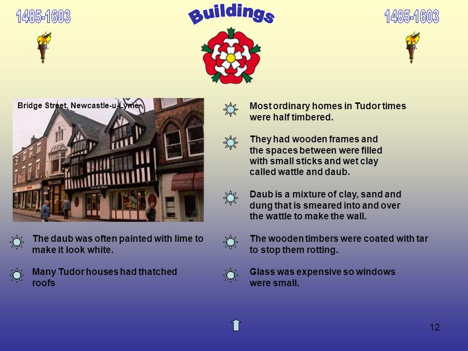 1485-1603 1485-1603. Buildings. Bridge Street, Newcastle-u-Lyme. Most ordinary homes in Tudor times were half timbered.