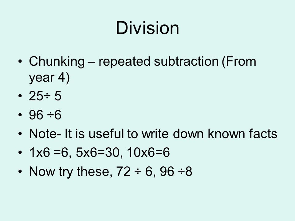Division Chunking – repeated subtraction (From year 4) 25÷ 5 96 ÷6