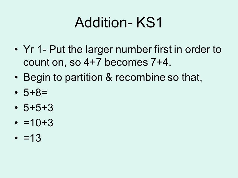 Addition- KS1 Yr 1- Put the larger number first in order to count on, so 4+7 becomes 7+4. Begin to partition & recombine so that,