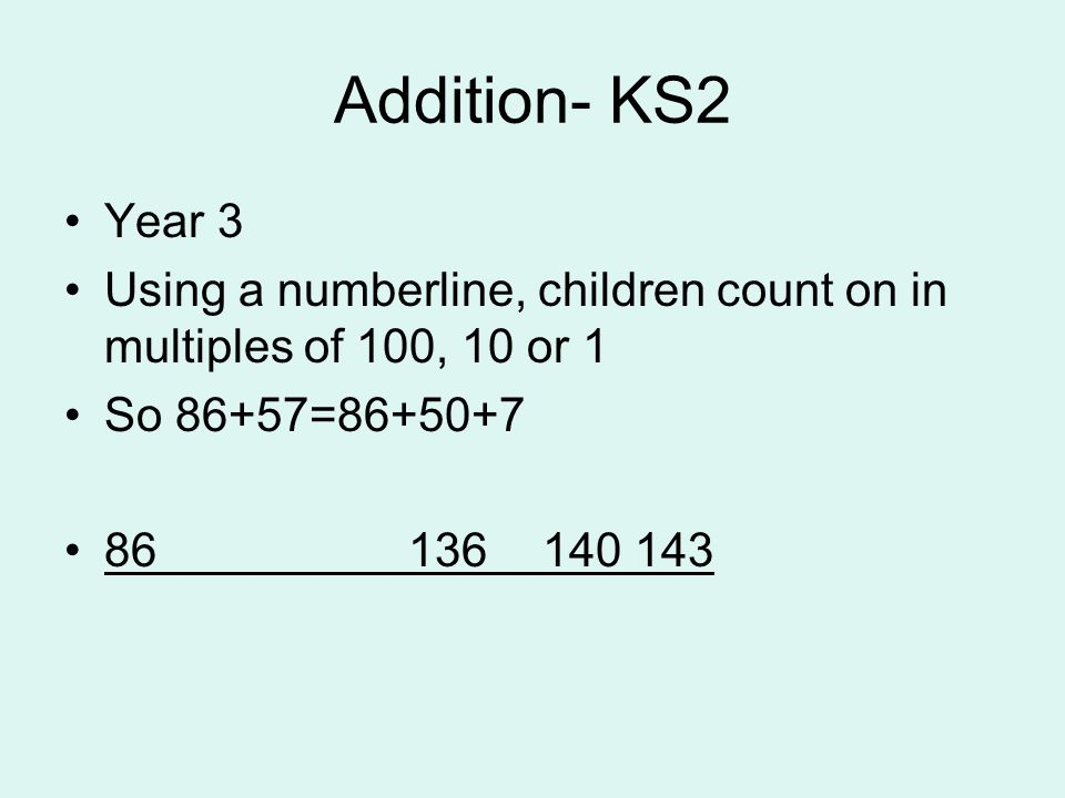 Addition- KS2 Year 3. Using a numberline, children count on in multiples of 100, 10 or 1. So 86+57=86+50+7.