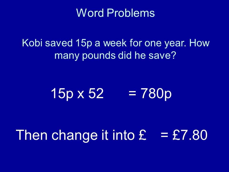 Kobi saved 15p a week for one year. How many pounds did he save