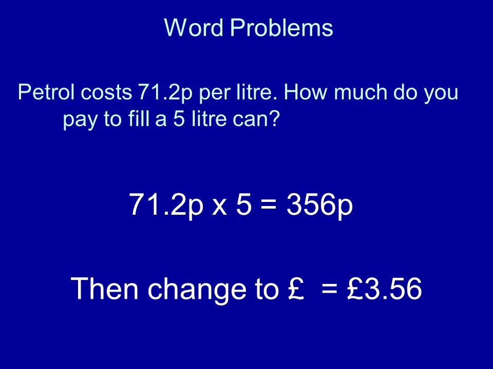 71.2p x 5 = 356p Then change to £ = £3.56 Word Problems