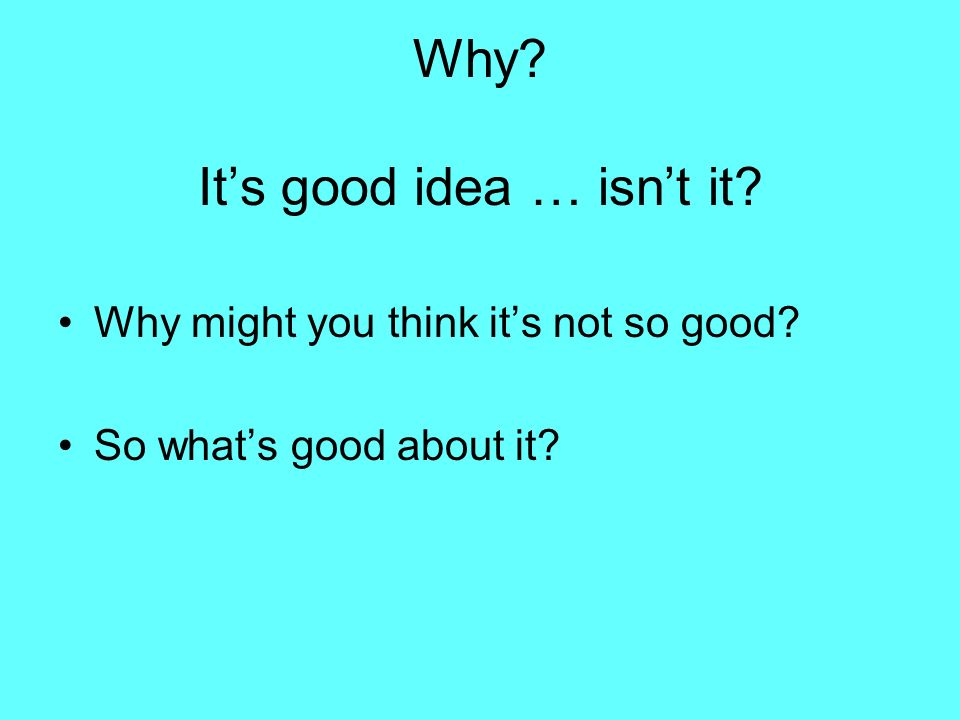 Why It's good idea … isn't it