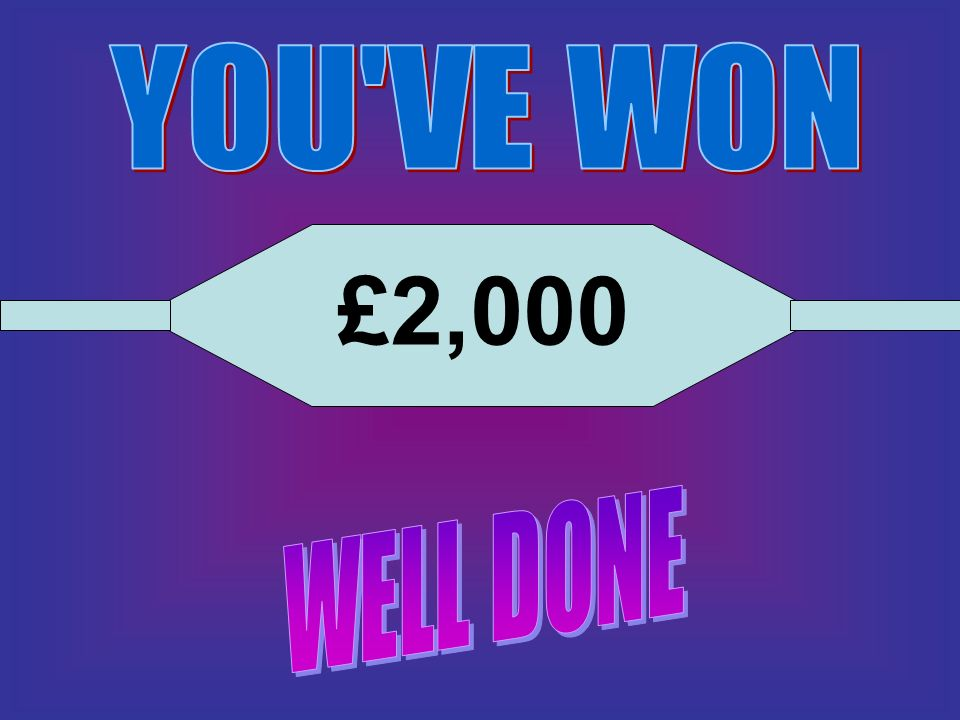 YOU VE WON £2,000 WELL DONE