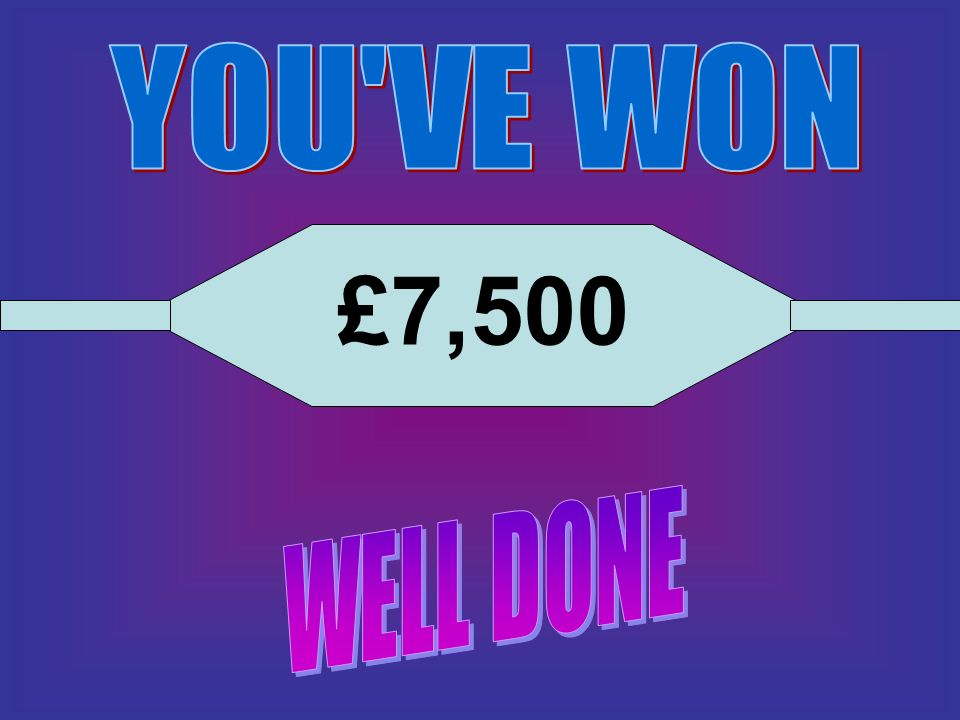 YOU VE WON £7,500 WELL DONE