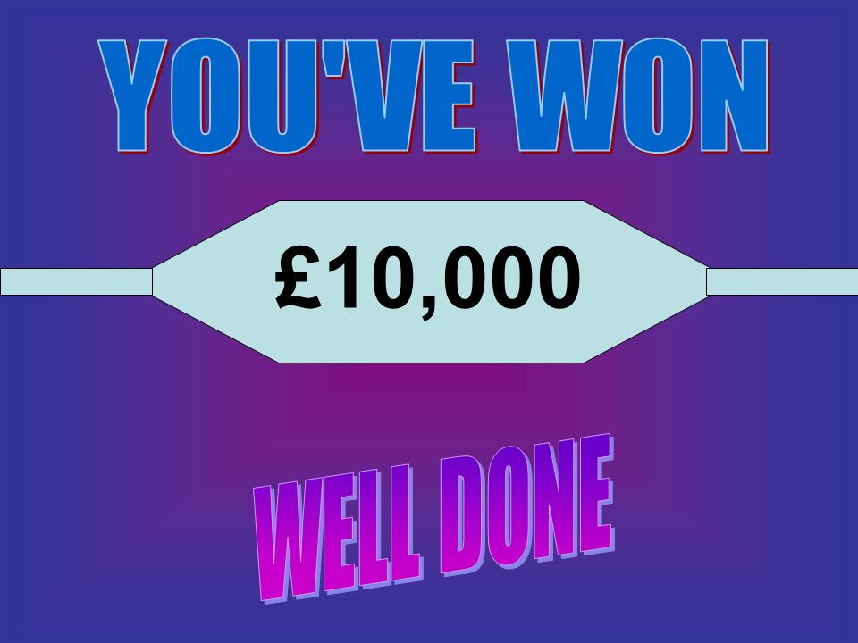 YOU VE WON £10,000 WELL DONE