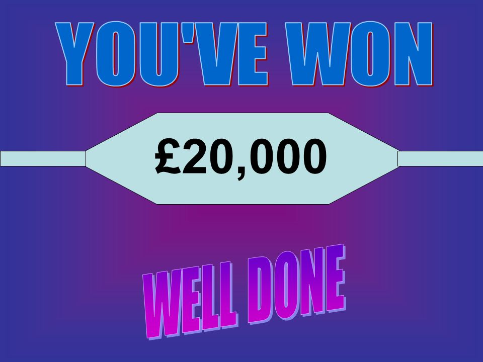 YOU VE WON £20,000 WELL DONE