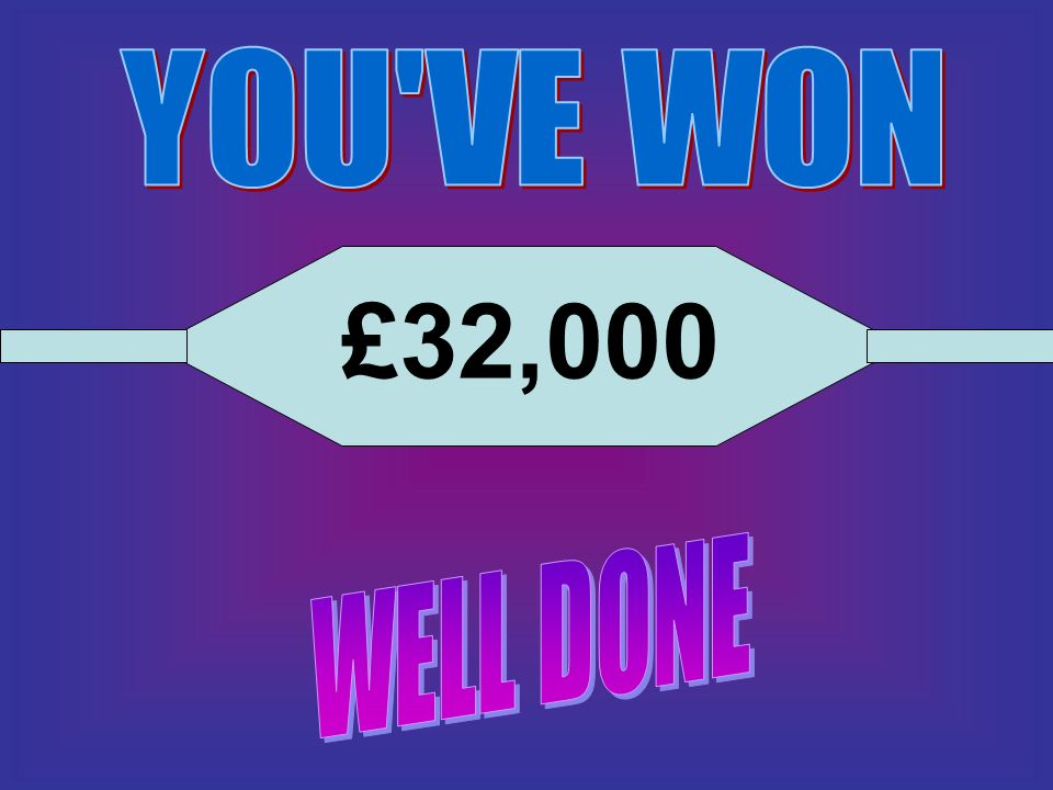 YOU VE WON £32,000 WELL DONE