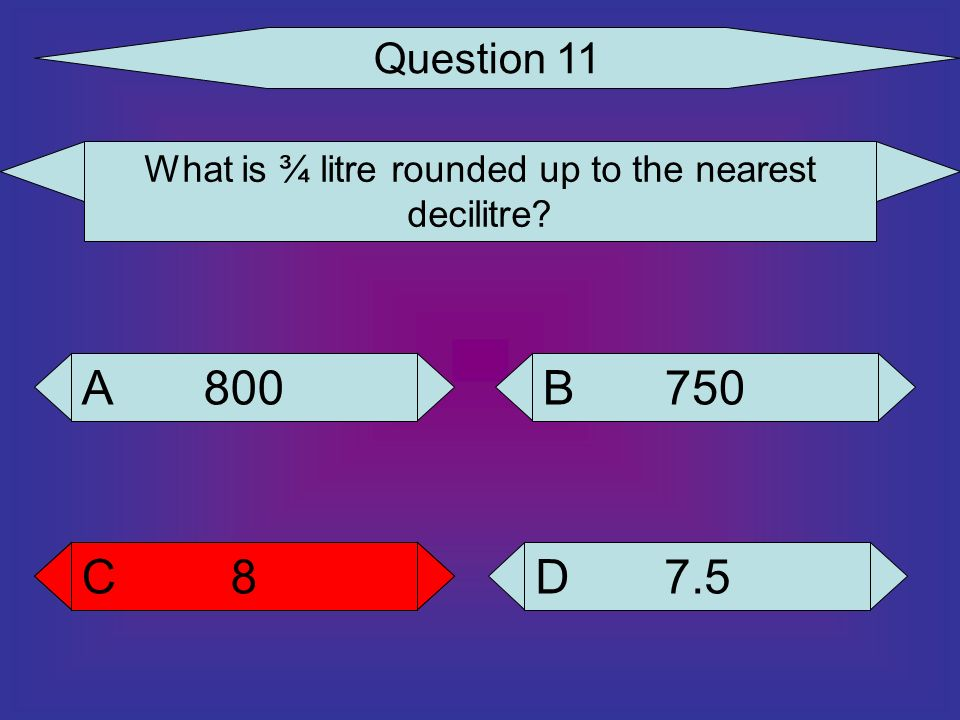 What is ¾ litre rounded up to the nearest decilitre