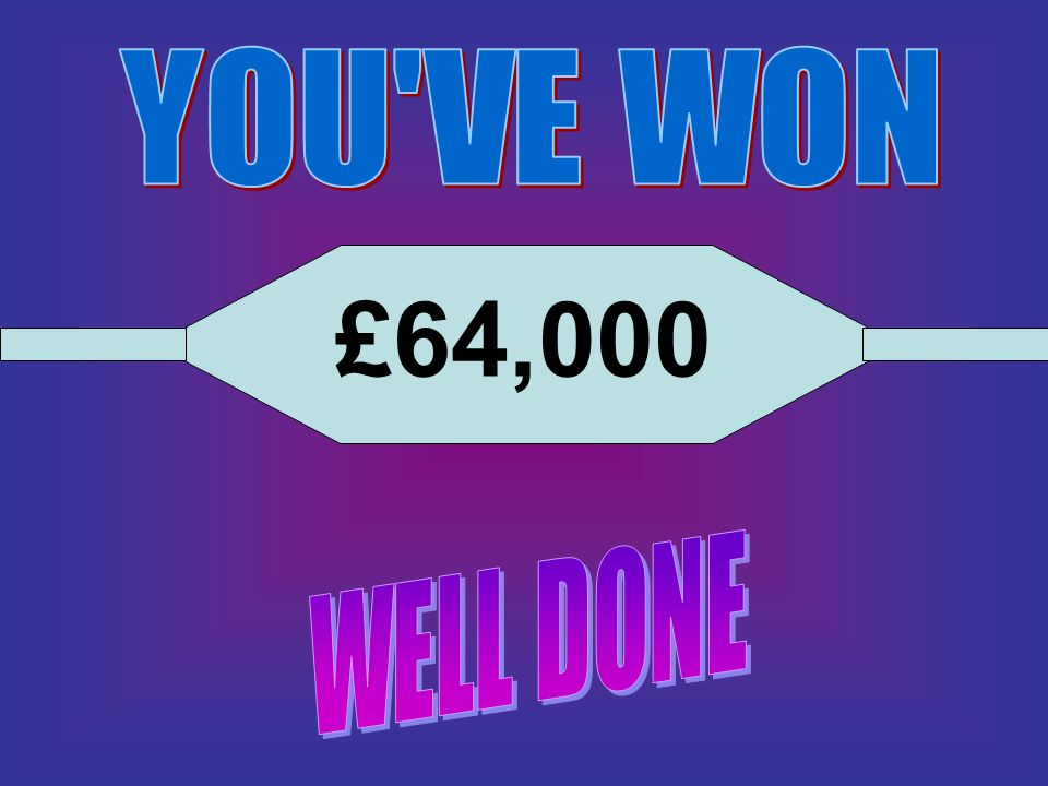 YOU VE WON £64,000 WELL DONE