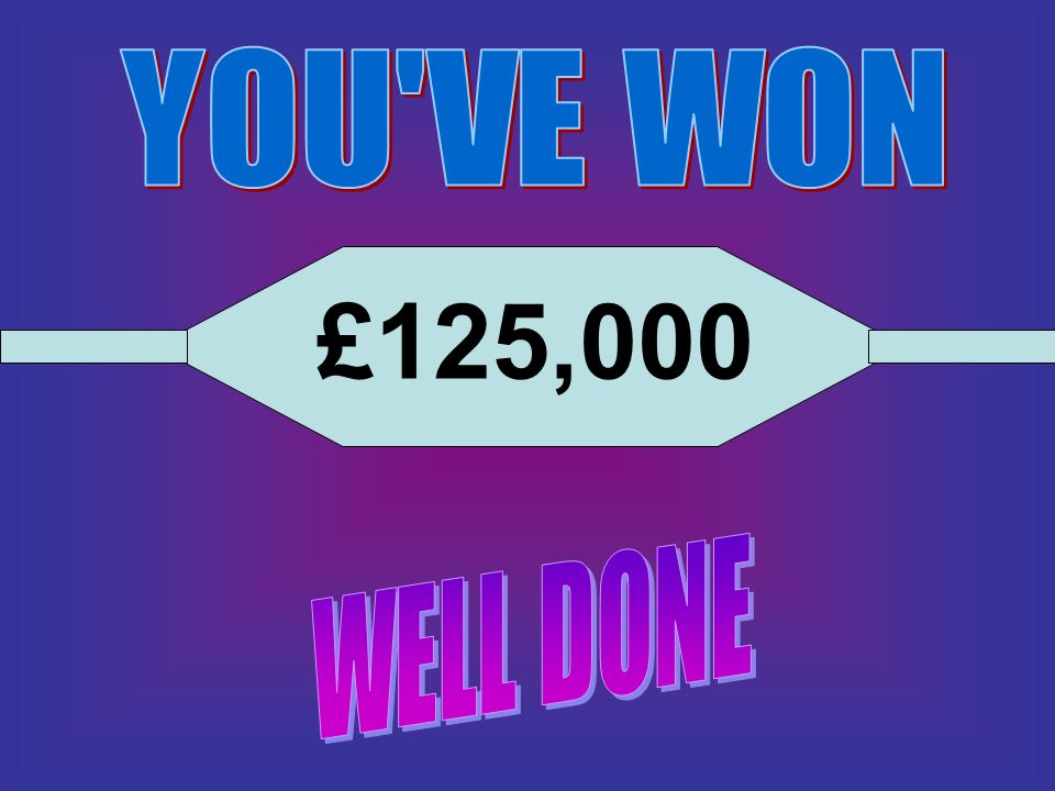 YOU VE WON £125,000 WELL DONE