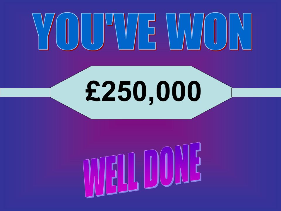 YOU VE WON £250,000 WELL DONE