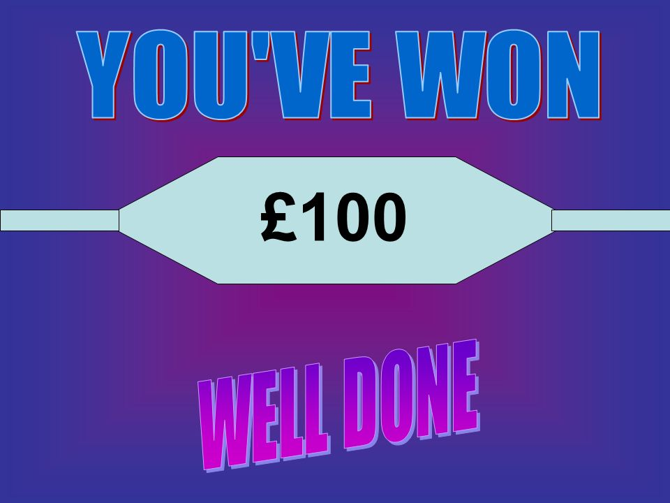 YOU VE WON £100 WELL DONE