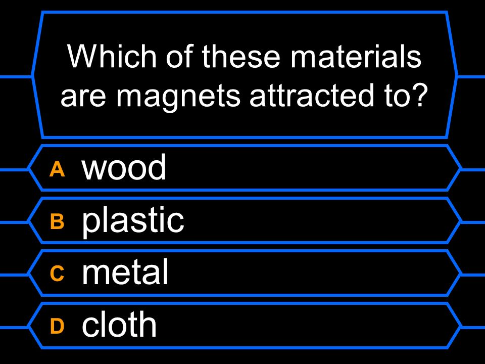 Which of these materials are magnets attracted to