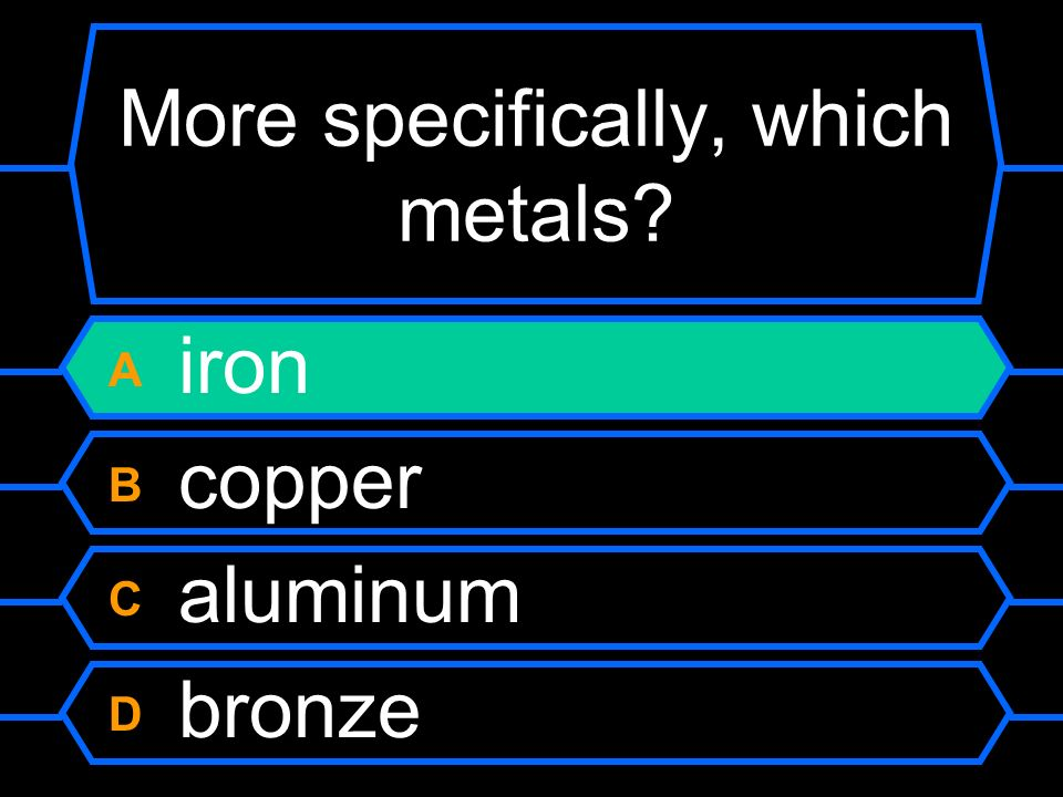 More specifically, which metals