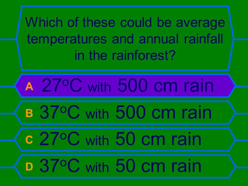 A 27oC with 500 cm rain B 37oC with 500 cm rain C 27oC with 50 cm rain