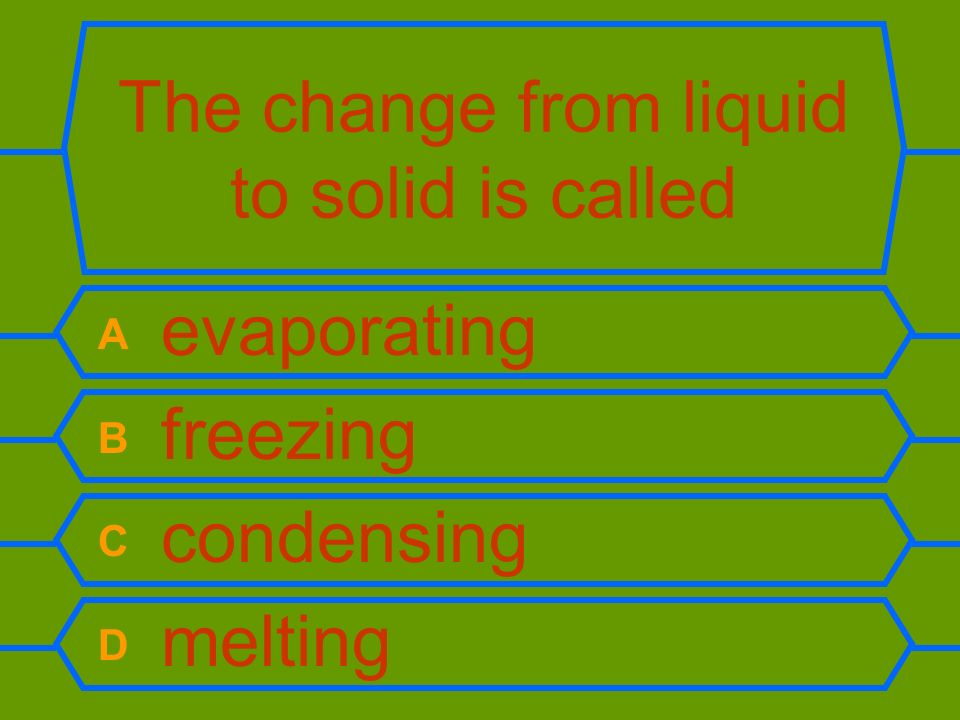 The change from liquid to solid is called