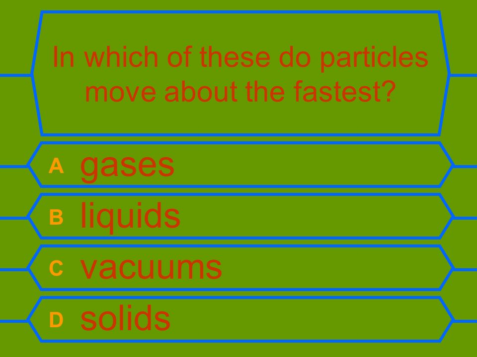 In which of these do particles move about the fastest