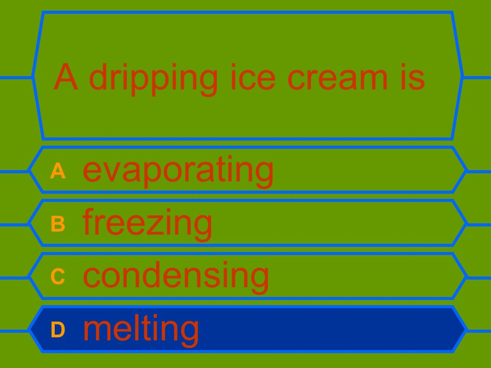 A dripping ice cream is A evaporating B freezing C condensing