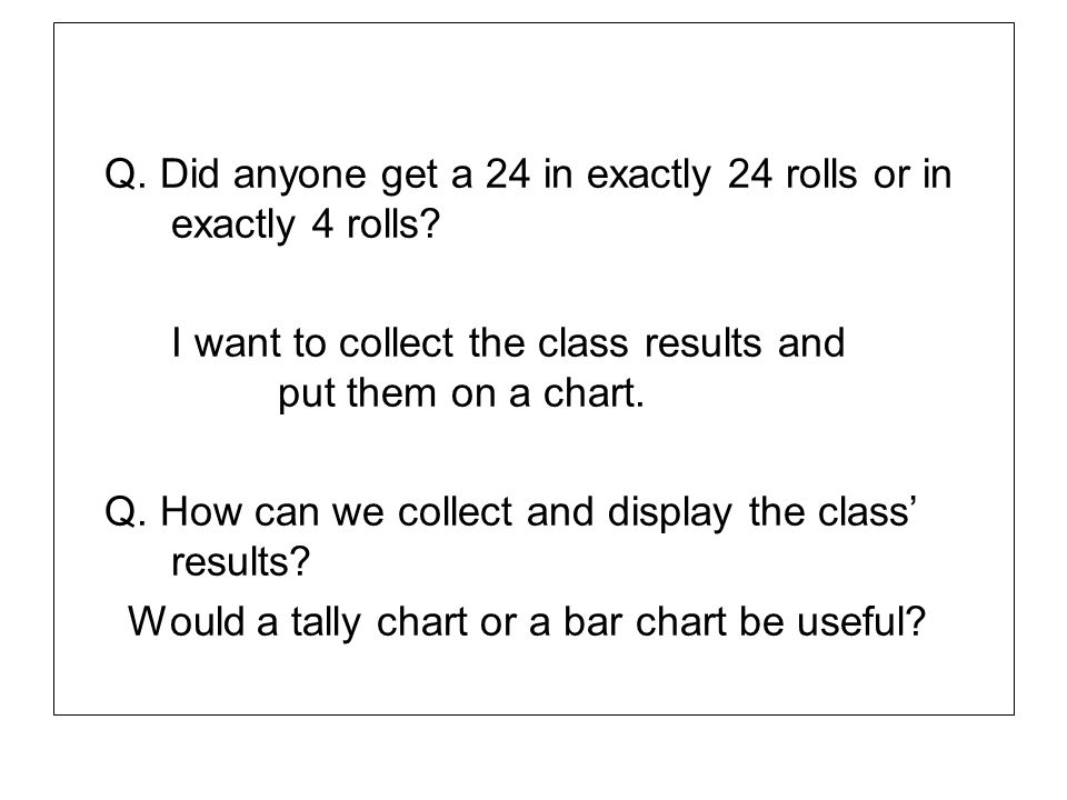Q. Did anyone get a 24 in exactly 24 rolls or in exactly 4 rolls