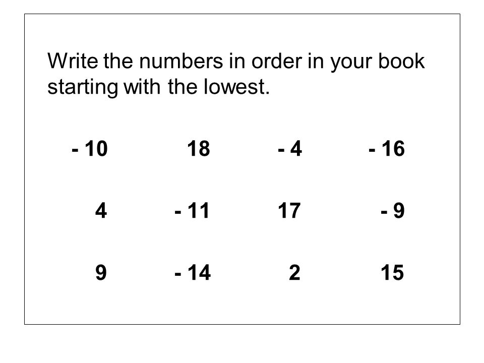 Write the numbers in order in your book starting with the lowest.