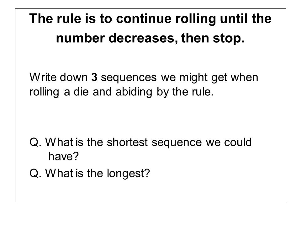 The rule is to continue rolling until the number decreases, then stop.