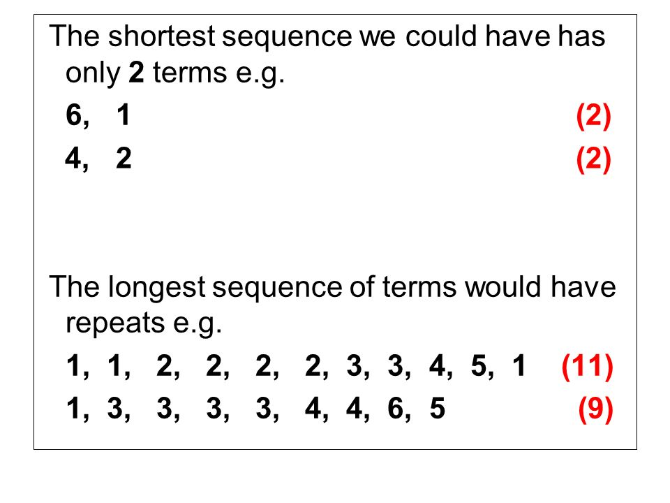 The shortest sequence we could have has only 2 terms e.g.