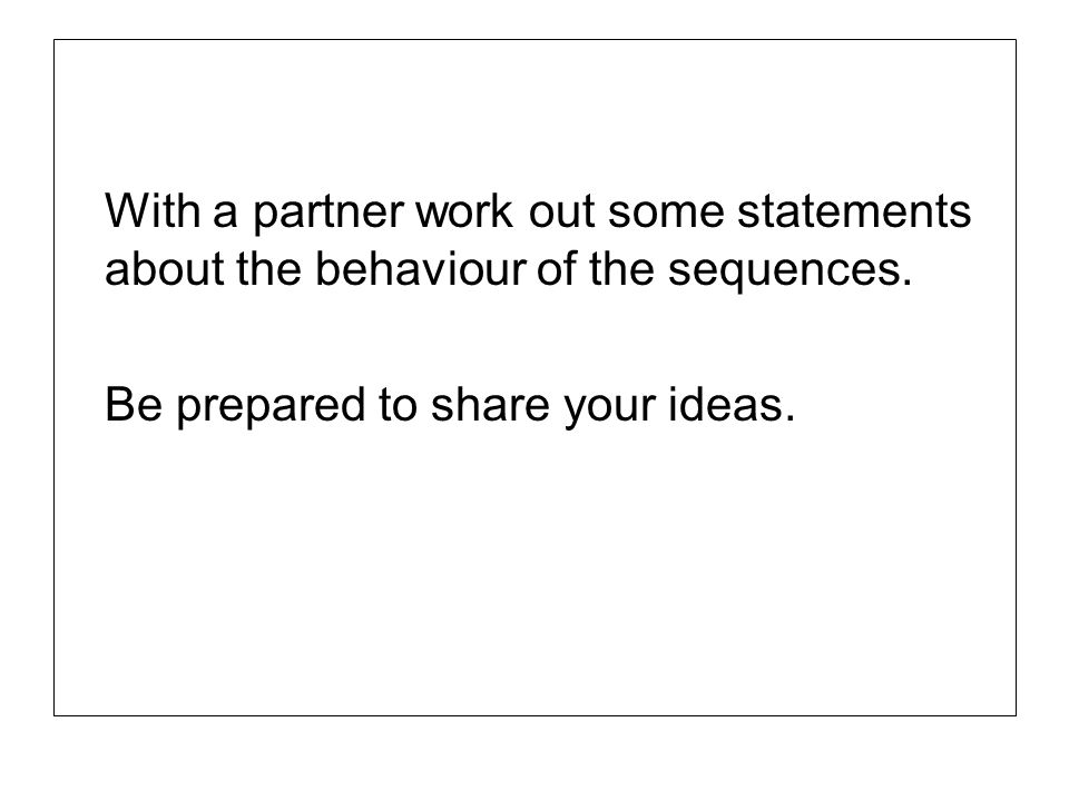 With a partner work out some statements about the behaviour of the sequences.