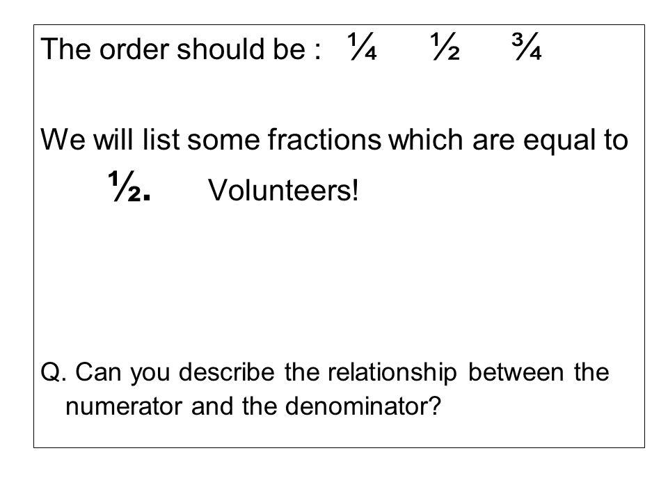 ½. Volunteers! The order should be : ¼ ½ ¾