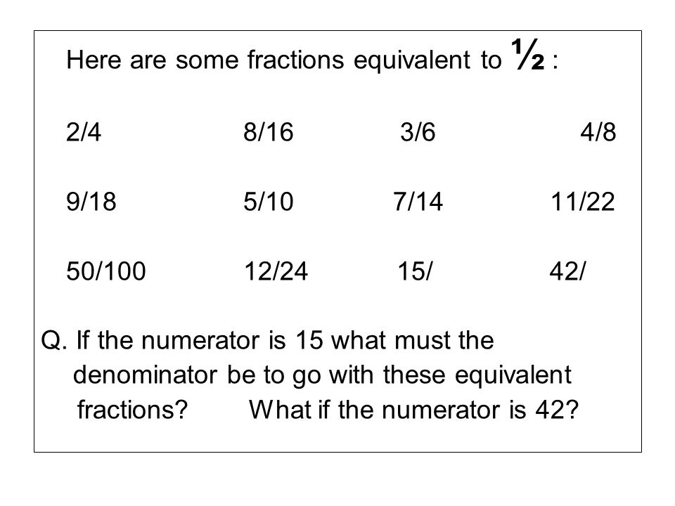 Here are some fractions equivalent to ½ :