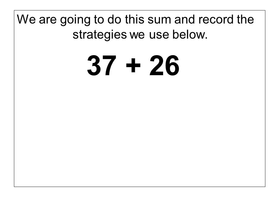 We are going to do this sum and record the strategies we use below.