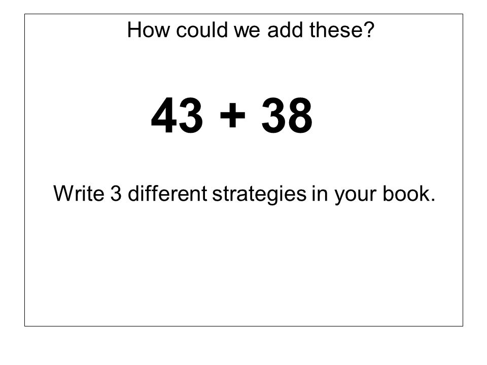 How could we add these 43 + 38 Write 3 different strategies in your book.