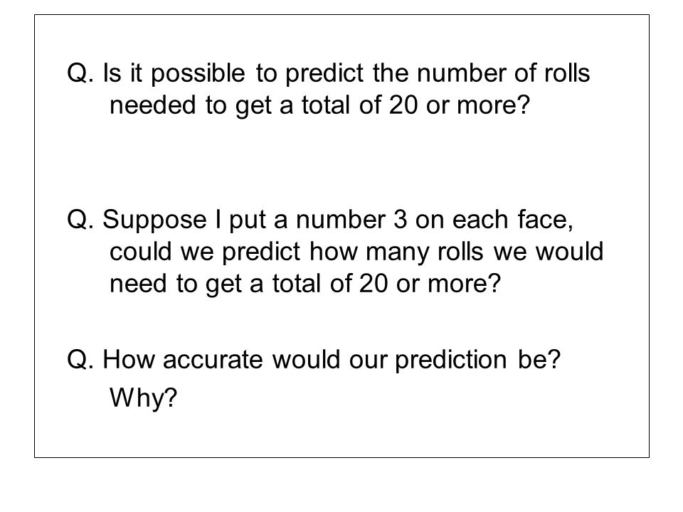 Q. Is it possible to predict the number of rolls