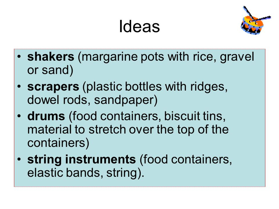 Ideas shakers (margarine pots with rice, gravel or sand)