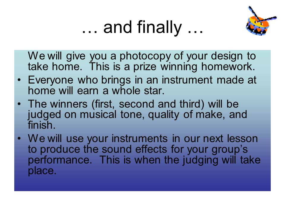 … and finally … We will give you a photocopy of your design to take home. This is a prize winning homework.