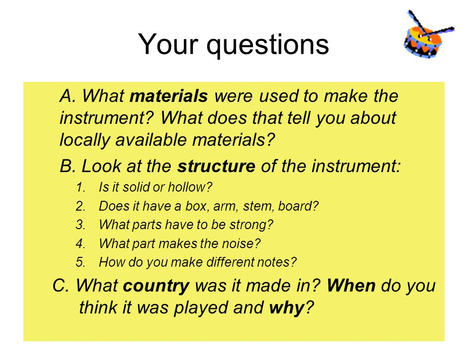Your questions A. What materials were used to make the instrument What does that tell you about locally available materials