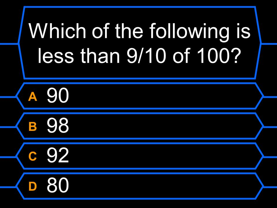 Which of the following is less than 9/10 of 100