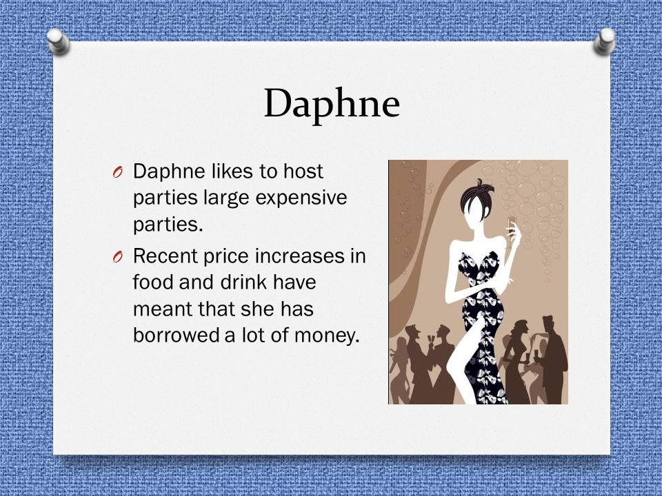 Daphne Daphne likes to host parties large expensive parties.