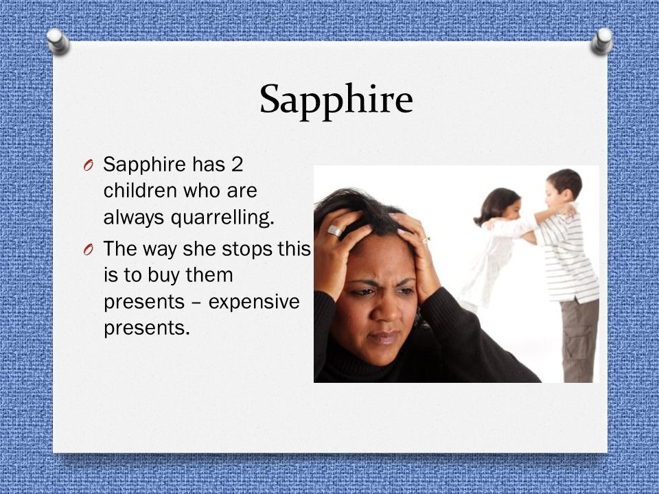 Sapphire Sapphire has 2 children who are always quarrelling.