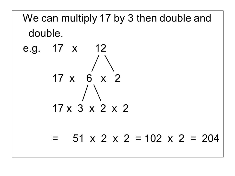 We can multiply 17 by 3 then double and