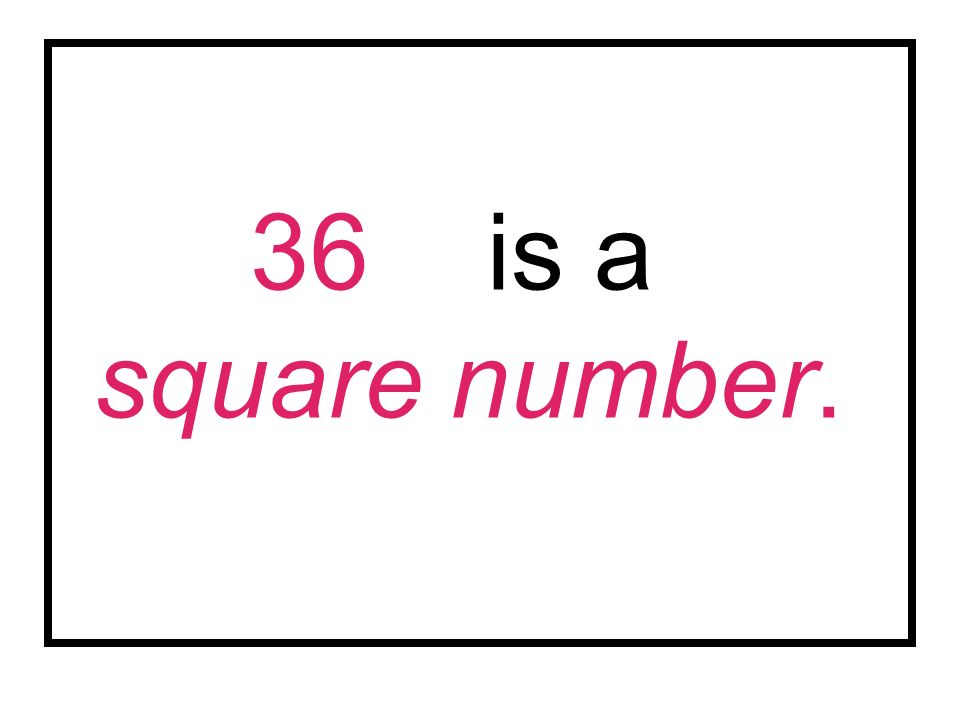 36 is a square number.